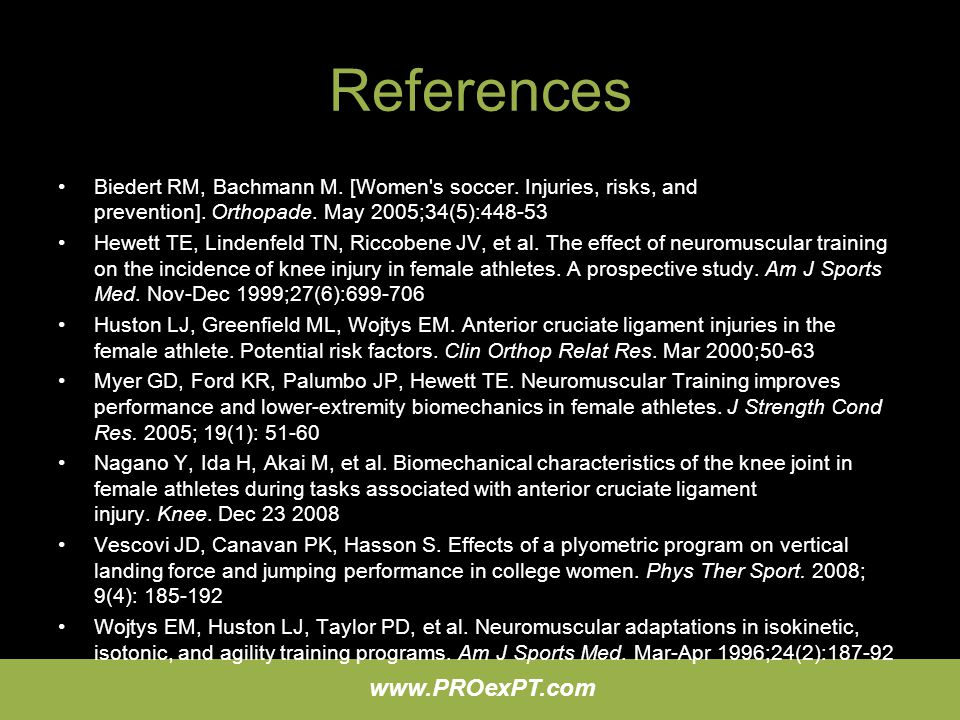 References Biedert RM, Bachmann M. [Women s soccer. Injuries, risks, and prevention]. Orthopade. May 2005;34(5):448-53.